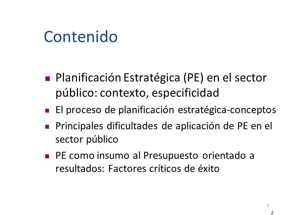 2 Contenido Planificación Estratégica (PE) en el sector público: contexto, especificidad El proceso de planificación estratégica-conceptos Principales dificultades de aplicación de PE en el sector público PE como insumo al Presupuesto orientado a resultados: Factores críticos de éxito 2