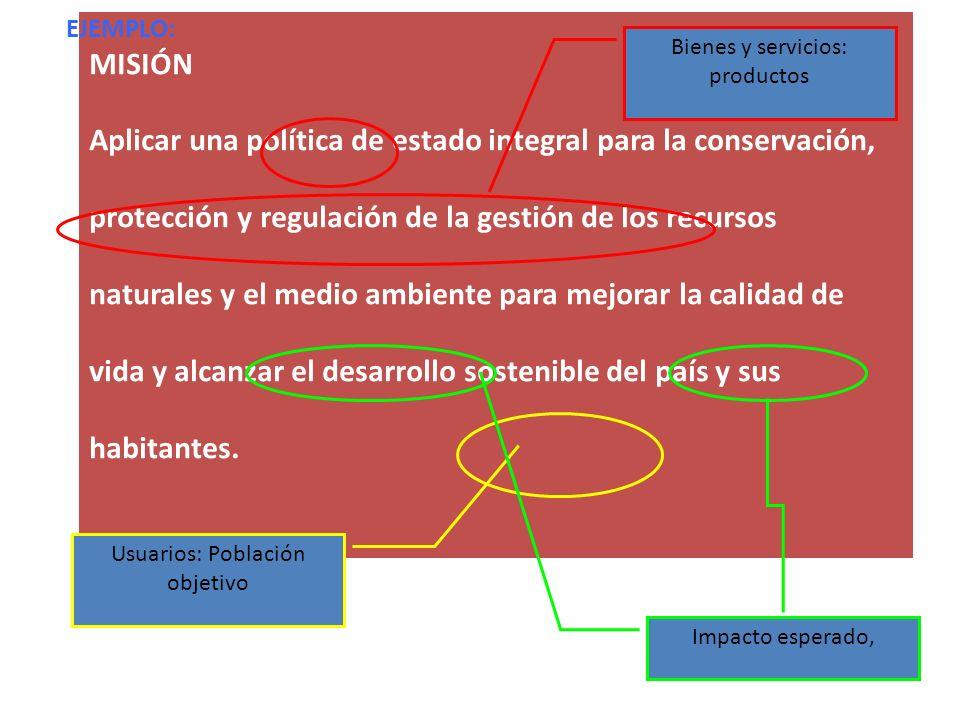 MISIÓN Aplicar una política de estado integral para la conservación, protección y regulación de la gestión de los recursos naturales y el medio ambien