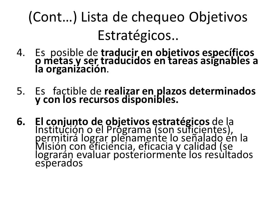 (Cont…) Lista de chequeo Objetivos Estratégicos.. 4.Es posible de traducir en objetivos específicos o metas y ser traducidos en tareas asignables a la