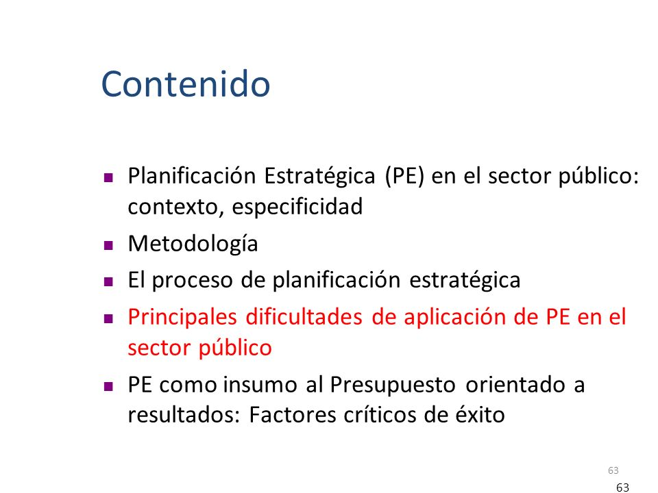 63 Contenido Planificación Estratégica (PE) en el sector público: contexto, especificidad Metodología El proceso de planificación estratégica Principa