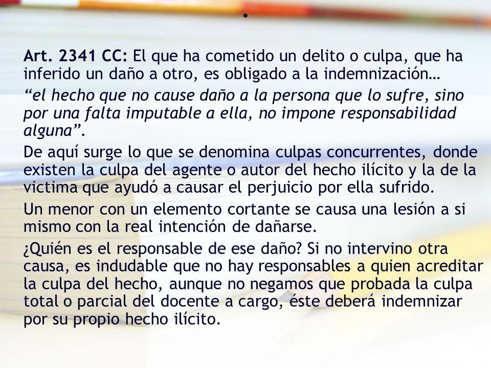 . Art. 2341 CC: El que ha cometido un delito o culpa, que ha inferido un daño a otro, es obligado a la indemnización… el hecho que no cause daño a la