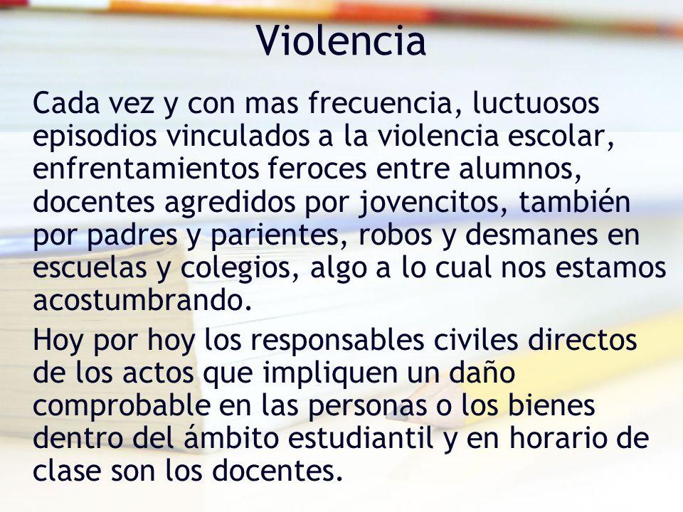 Violencia Cada vez y con mas frecuencia, luctuosos episodios vinculados a la violencia escolar, enfrentamientos feroces entre alumnos, docentes agredi