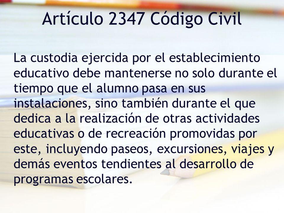 Artículo 2347 Código Civil La custodia ejercida por el establecimiento educativo debe mantenerse no solo durante el tiempo que el alumno pasa en sus i