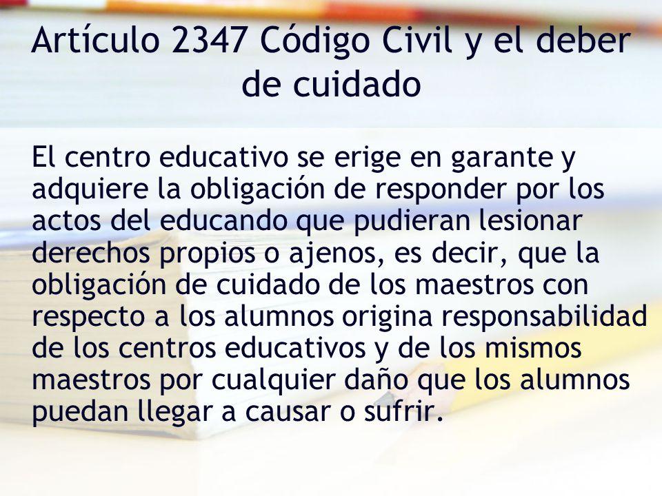 Artículo 2347 Código Civil y el deber de cuidado El centro educativo se erige en garante y adquiere la obligación de responder por los actos del educa