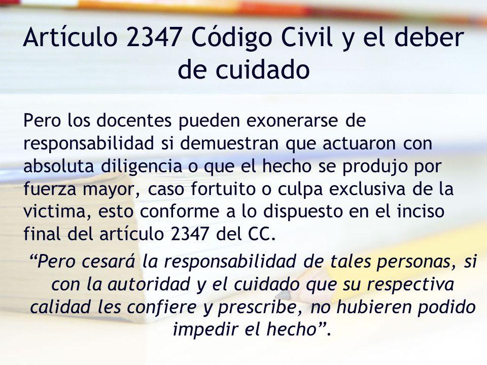 Artículo 2347 Código Civil y el deber de cuidado Pero los docentes pueden exonerarse de responsabilidad si demuestran que actuaron con absoluta dilige