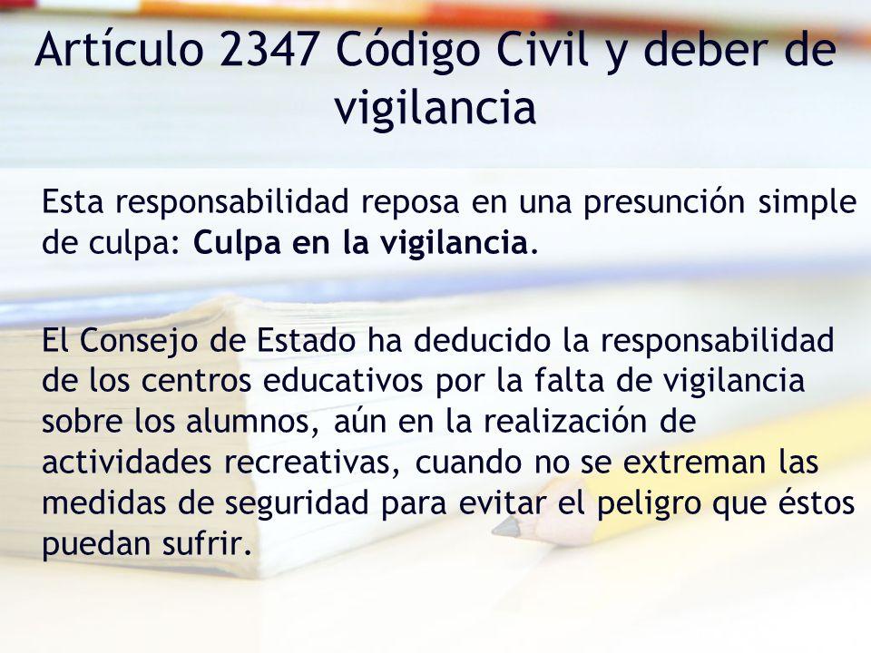 Artículo 2347 Código Civil y deber de vigilancia Esta responsabilidad reposa en una presunción simple de culpa: Culpa en la vigilancia. El Consejo de
