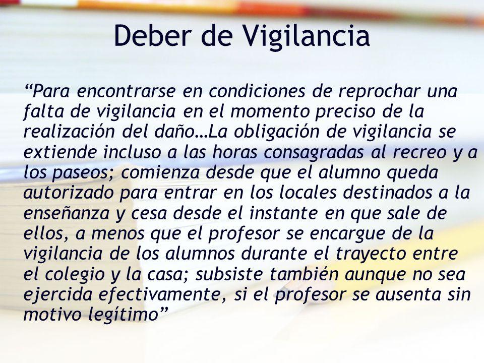 Deber de Vigilancia Para encontrarse en condiciones de reprochar una falta de vigilancia en el momento preciso de la realización del daño…La obligació