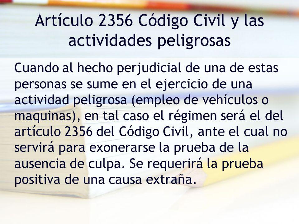 Artículo 2356 Código Civil y las actividades peligrosas Cuando al hecho perjudicial de una de estas personas se sume en el ejercicio de una actividad
