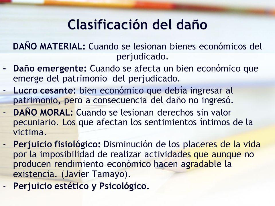 Clasificación del daño DAÑO MATERIAL: Cuando se lesionan bienes económicos del perjudicado. - Daño emergente: Cuando se afecta un bien económico que e