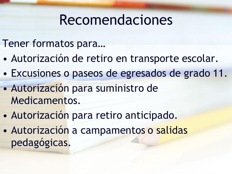 Recomendaciones Tener formatos para… Autorización de retiro en transporte escolar. Excusiones o paseos de egresados de grado 11. Autorización para sum