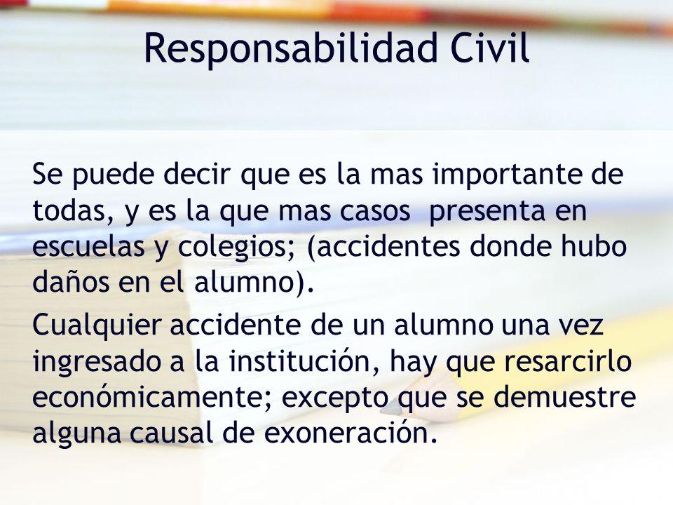Responsabilidad Civil Se puede decir que es la mas importante de todas, y es la que mas casos presenta en escuelas y colegios; (accidentes donde hubo