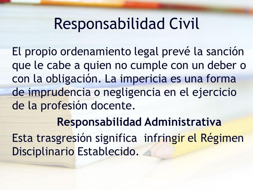 Responsabilidad Civil El propio ordenamiento legal prevé la sanción que le cabe a quien no cumple con un deber o con la obligación. La impericia es un