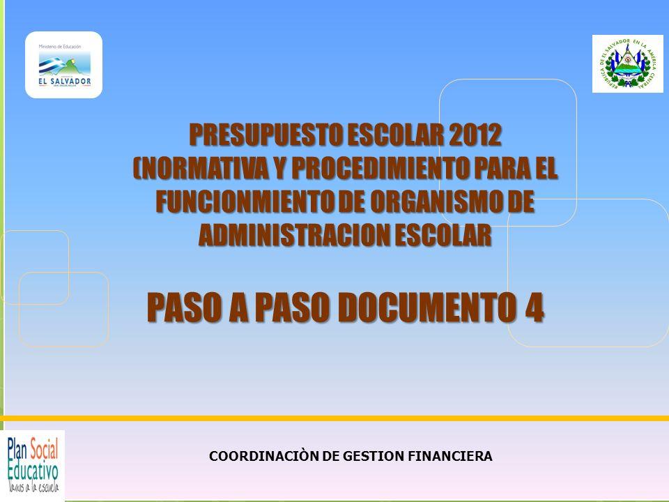 COORDINACIÒN DE GESTION FINANCIERA PRESUPUESTO ESCOLAR 2012 (NORMATIVA Y PROCEDIMIENTO PARA EL FUNCIONMIENTO DE ORGANISMO DE ADMINISTRACION ESCOLAR PASO A PASO DOCUMENTO 4