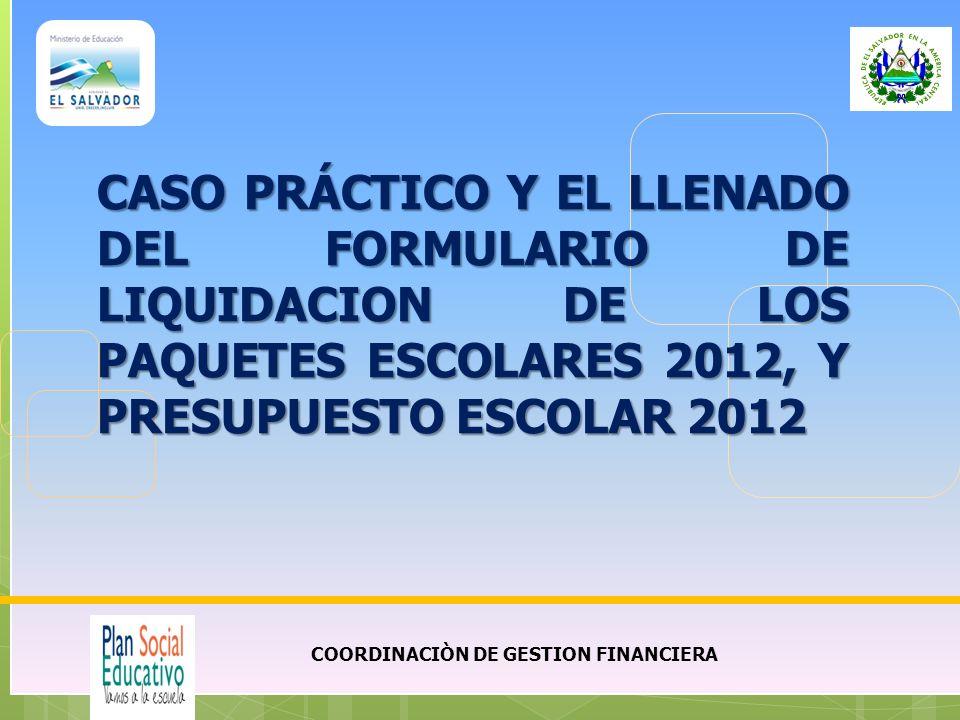 COORDINACIÒN DE GESTION FINANCIERA CASO PRÁCTICO Y EL LLENADO DEL FORMULARIO DE LIQUIDACION DE LOS PAQUETES ESCOLARES 2012, Y PRESUPUESTO ESCOLAR 2012
