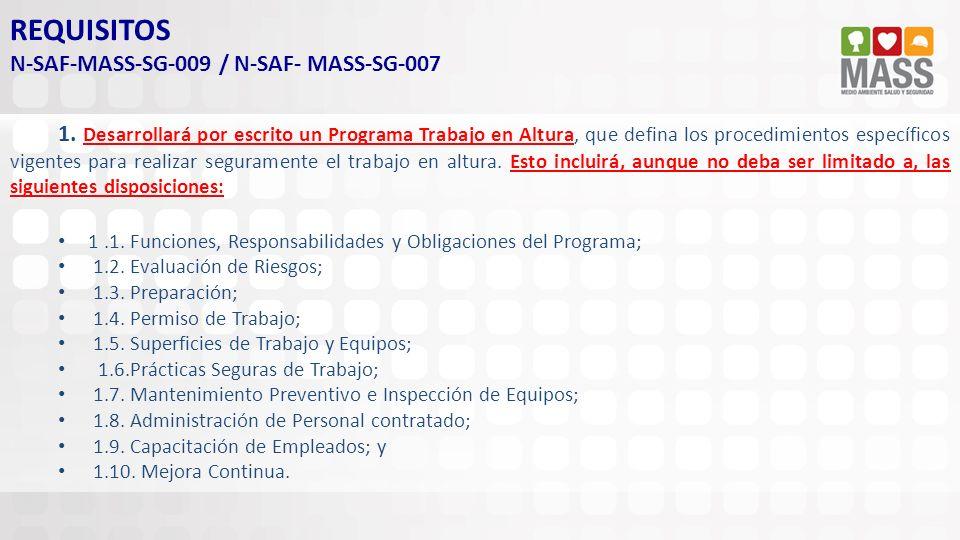 REQUISITOS N-SAF-MASS-SG-009 / N-SAF- MASS-SG-007 1. Desarrollará por escrito un Programa Trabajo en Altura, que defina los procedimientos específicos