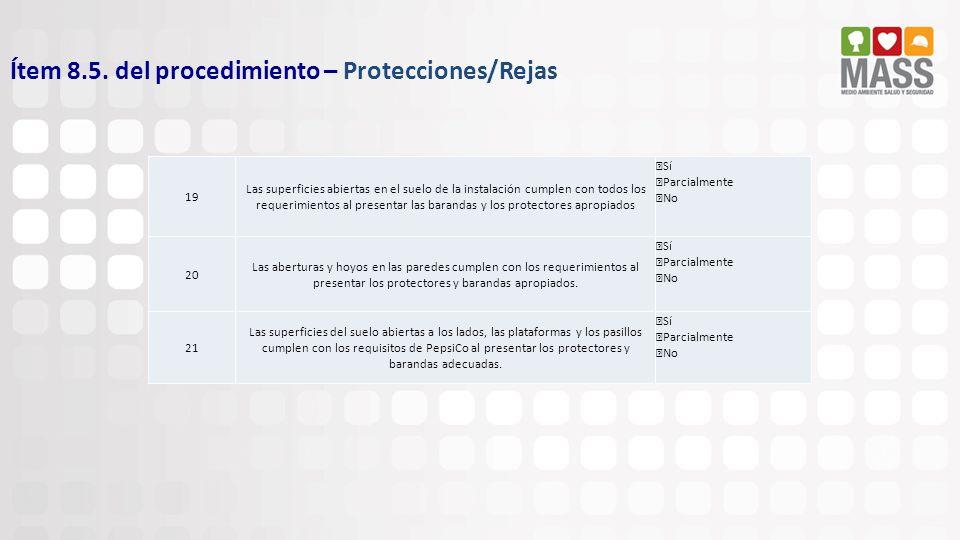 Ítem 8.5. del procedimiento – Protecciones/Rejas 19 Las superficies abiertas en el suelo de la instalación cumplen con todos los requerimientos al pre