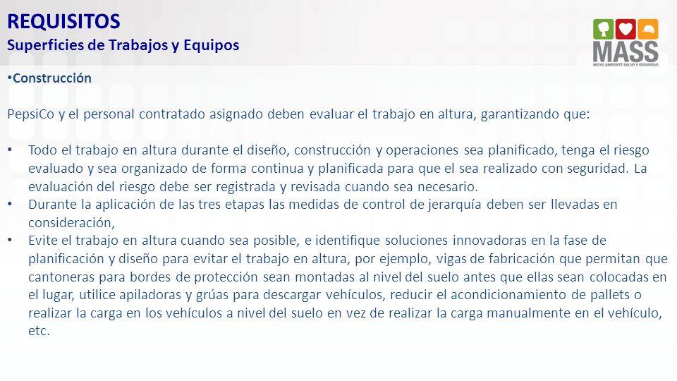 REQUISITOS Superficies de Trabajos y Equipos Construcción PepsiCo y el personal contratado asignado deben evaluar el trabajo en altura, garantizando q