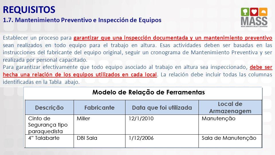 REQUISITOS 1.7. Mantenimiento Preventivo e Inspección de Equipos Establecer un proceso para garantizar que una inspección documentada y un mantenimien