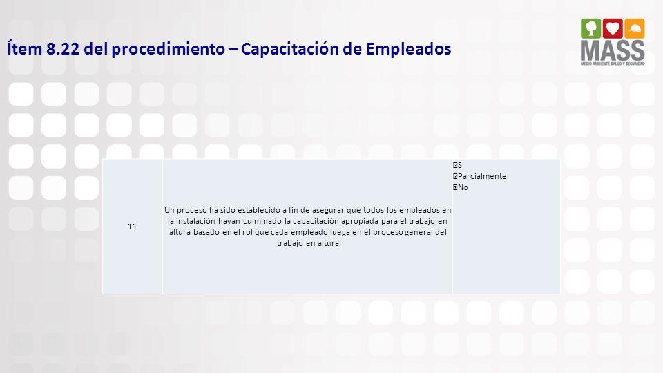 Ítem 8.22 del procedimiento – Capacitación de Empleados 11 Un proceso ha sido establecido a fin de asegurar que todos los empleados en la instalación