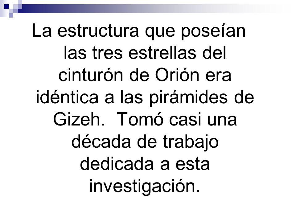 La estructura que poseían las tres estrellas del cinturón de Orión era idéntica a las pirámides de Gizeh. Tomó casi una década de trabajo dedicada a e