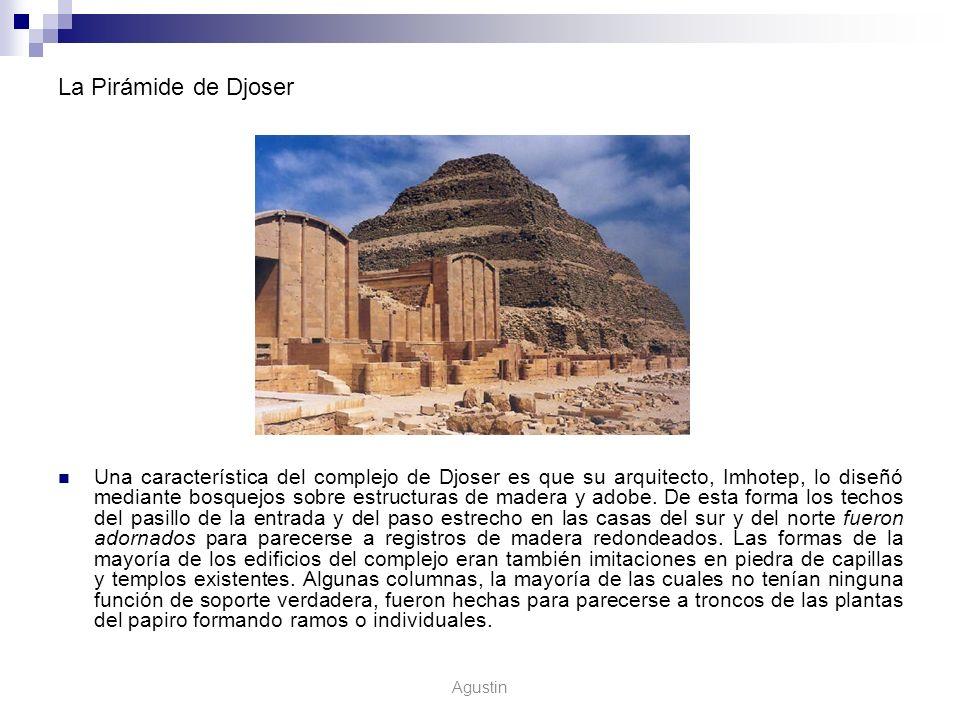 La Pirámide de Djoser Una característica del complejo de Djoser es que su arquitecto, Imhotep, lo diseñó mediante bosquejos sobre estructuras de mader