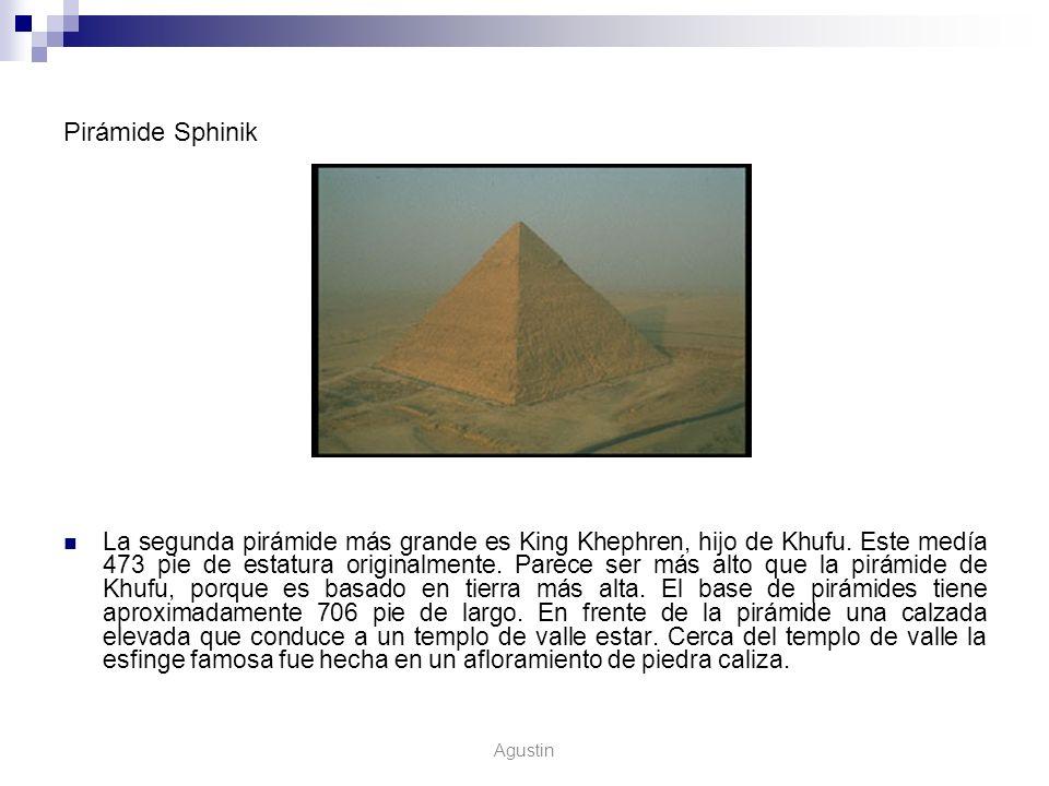 Pirámide Sphinik La segunda pirámide más grande es King Khephren, hijo de Khufu. Este medía 473 pie de estatura originalmente. Parece ser más alto que