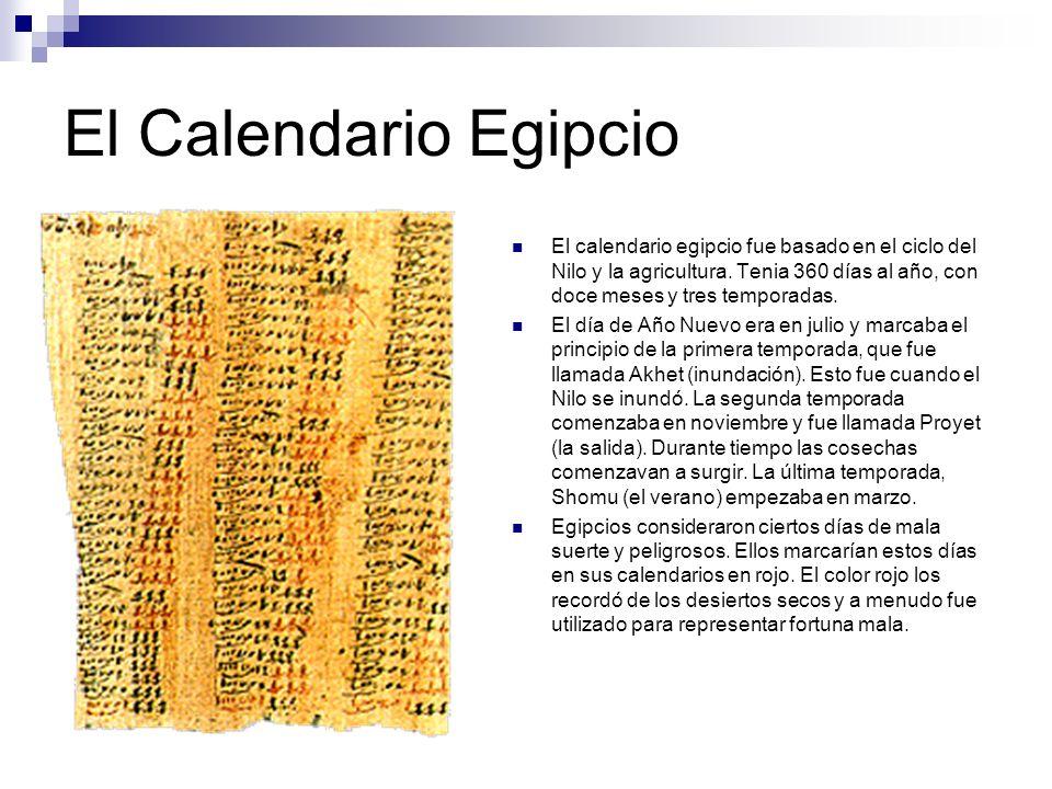 El Calendario Egipcio El calendario egipcio fue basado en el ciclo del Nilo y la agricultura. Tenia 360 días al año, con doce meses y tres temporadas.