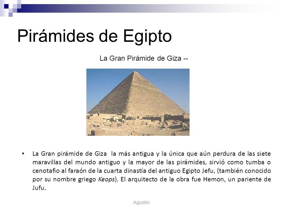 Pirámides de Egipto La Gran Pirámide de Giza -- La Gran pirámide de Giza la más antigua y la única que aún perdura de las siete maravillas del mundo a