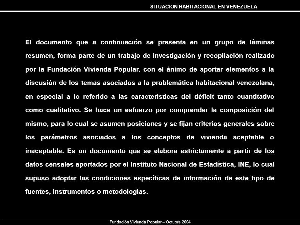 SITUACIÓN HABITACIONAL EN VENEZUELA Fundación Vivienda Popular – Octubre 2004 El documento que a continuación se presenta en un grupo de láminas resum