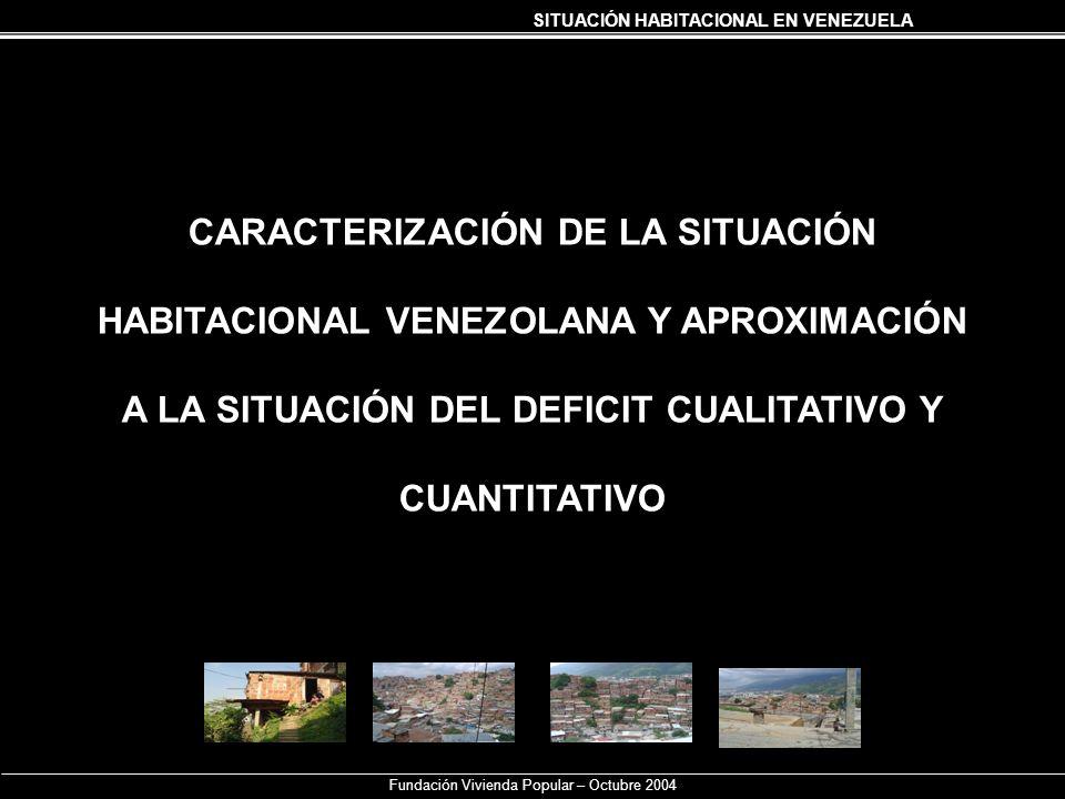SITUACIÓN HABITACIONAL EN VENEZUELA Fundación Vivienda Popular – Octubre 2004 CARACTERIZACIÓN DE LA SITUACIÓN HABITACIONAL VENEZOLANA Y APROXIMACIÓN A