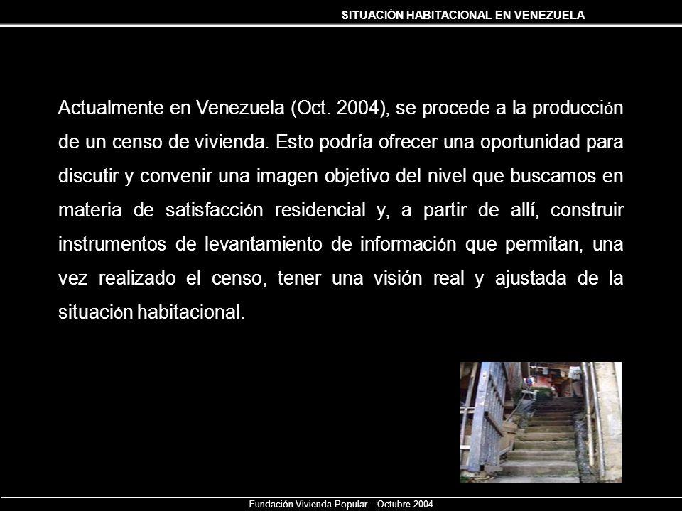 SITUACIÓN HABITACIONAL EN VENEZUELA Fundación Vivienda Popular – Octubre 2004 Actualmente en Venezuela (Oct. 2004), se procede a la producci ó n de un