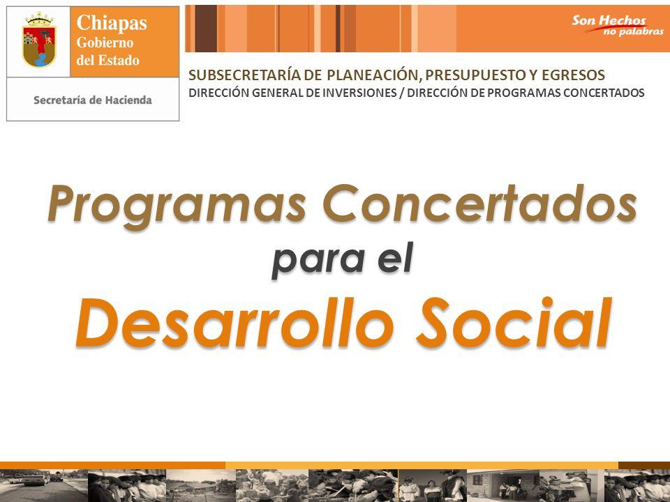 Programas Concertados para el Desarrollo Social Programas Concertados para el Desarrollo Social SUBSECRETARÍA DE PLANEACIÓN, PRESUPUESTO Y EGRESOS DIR