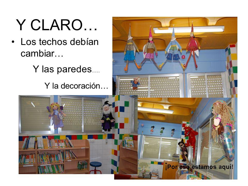 Y CLARO… Los techos debían cambiar… Y las paredes …. Y la decoración… ¡Por eso estamos aquí!