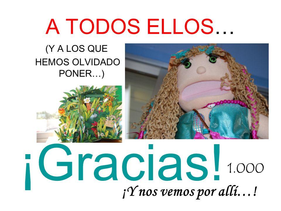 A TODOS ELLOS… (Y A LOS QUE HEMOS OLVIDADO PONER…) ¡Gracias! 1.000 ¡Y nos vemos por allí…!