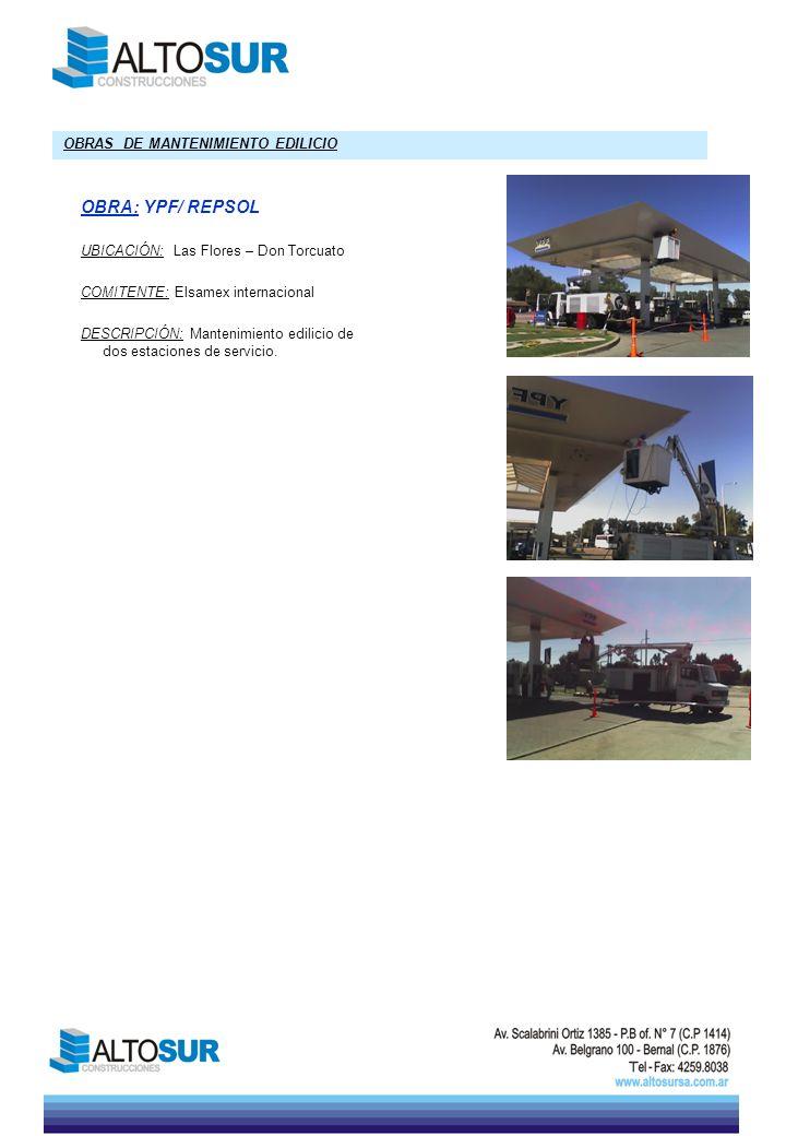 OBRA: YPF/ REPSOL UBICACIÓN: Las Flores – Don Torcuato COMITENTE: Elsamex internacional DESCRIPCIÓN: Mantenimiento edilicio de dos estaciones de servi