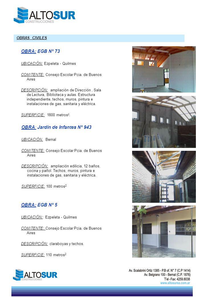 OBRAS CIVILES OBRA: EGB Nº 73 UBICACIÓN: Ezpeleta - Quilmes COMITENTE: Consejo Escolar Pcia. de Buenos Aires DESCRIPCIÓN: ampliación de Dirección, Sal