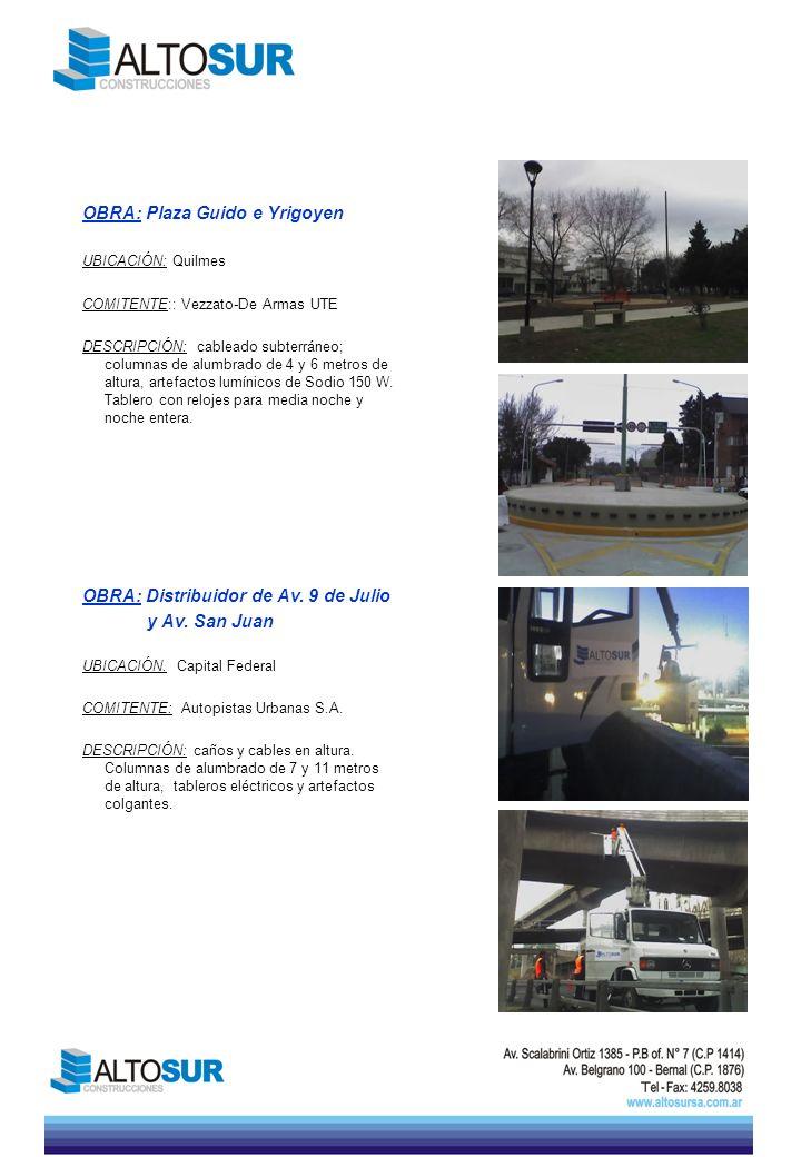 OBRA: Plaza Guido e Yrigoyen UBICACIÓN: Quilmes COMITENTE:: Vezzato-De Armas UTE DESCRIPCIÓN: cableado subterráneo; columnas de alumbrado de 4 y 6 met