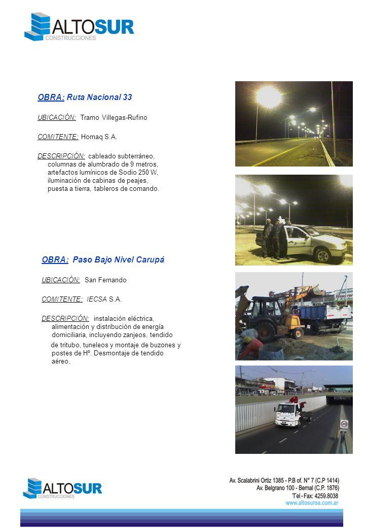 OBRA: Ruta Nacional 33 UBICACIÓN: Tramo Villegas-Rufino COMITENTE: Homaq S.A. DESCRIPCIÓN: cableado subterráneo, columnas de alumbrado de 9 metros, ar
