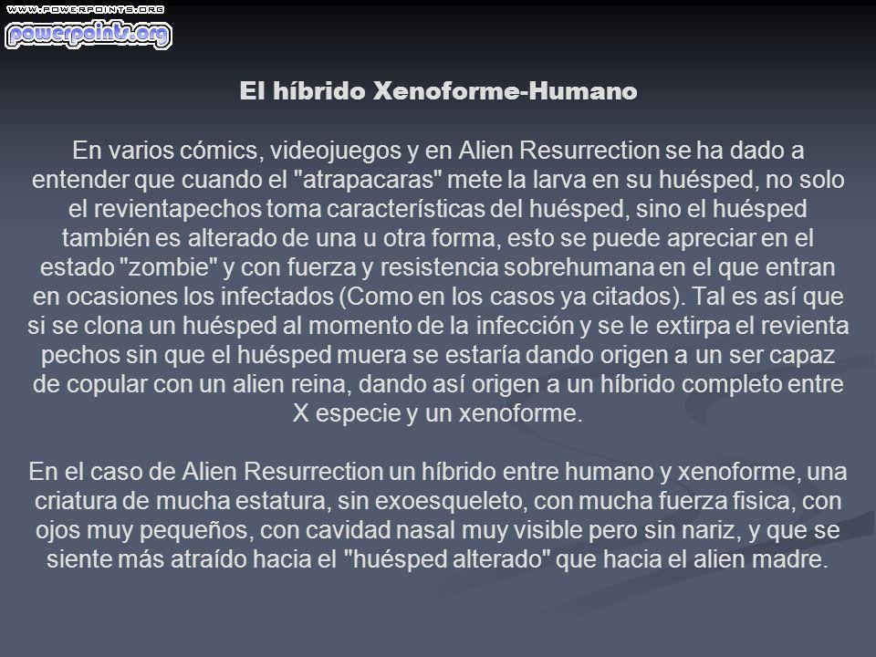 El híbrido Xenoforme-Humano En varios cómics, videojuegos y en Alien Resurrection se ha dado a entender que cuando el