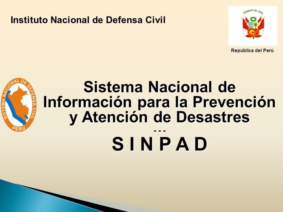 Instituto Nacional de Defensa Civil República del Perú Sistema Nacional de Información para la Prevención y Atención de Desastres - - - S I N P A D