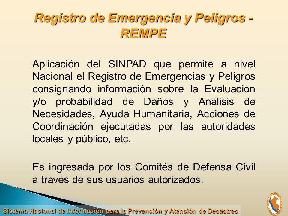 Aplicación del SINPAD que permite a nivel Nacional el Registro de Emergencias y Peligros consignando información sobre la Evaluación y/o probabilidad de Daños y Análisis de Necesidades, Ayuda Humanitaria, Acciones de Coordinación ejecutadas por las autoridades locales y público, etc.