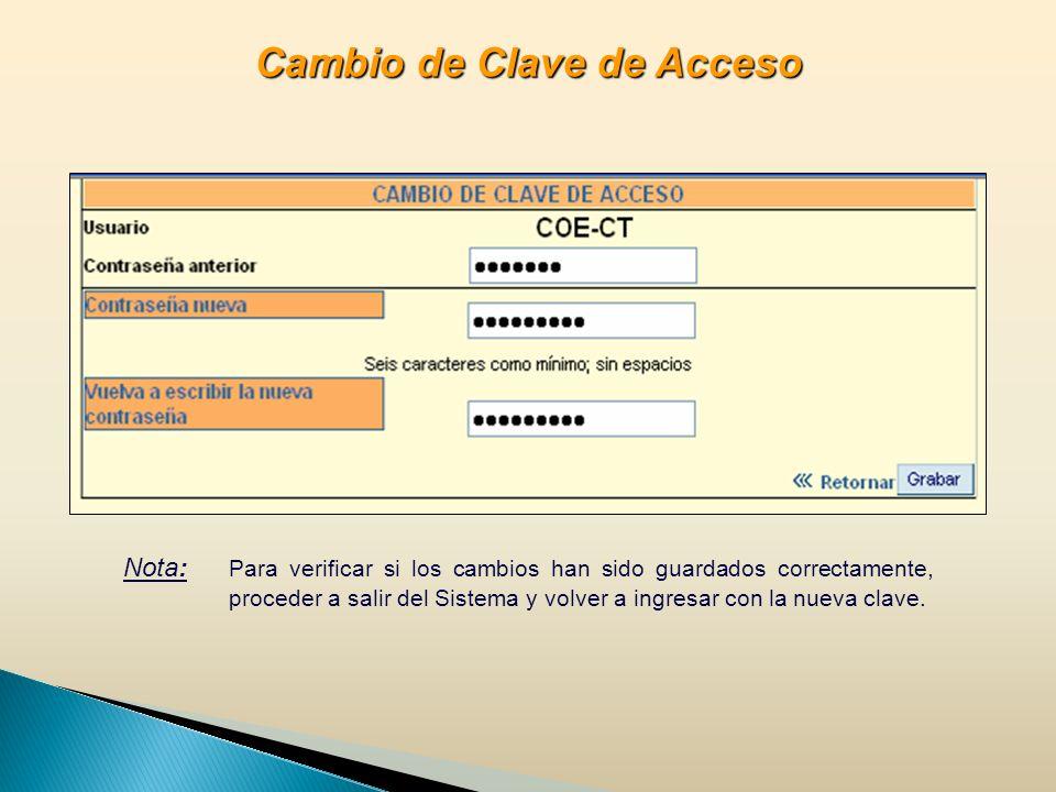 Cambio de Clave de Acceso Nota: Para verificar si los cambios han sido guardados correctamente, proceder a salir del Sistema y volver a ingresar con la nueva clave.