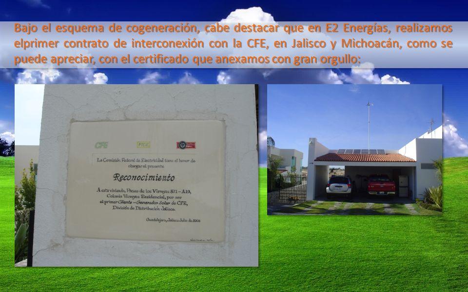 Bajo el esquema de cogeneración, cabe destacar que en E2 Energías, realizamos elprimer contrato de interconexión con la CFE, en Jalisco y Michoacán, c