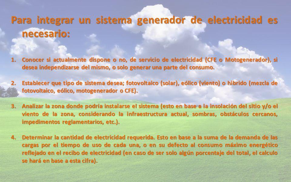 Para integrar un sistema generador de electricidad es necesario: 1.Conocer si actualmente dispone o no, de servicio de electricidad (CFE o Motogenerad