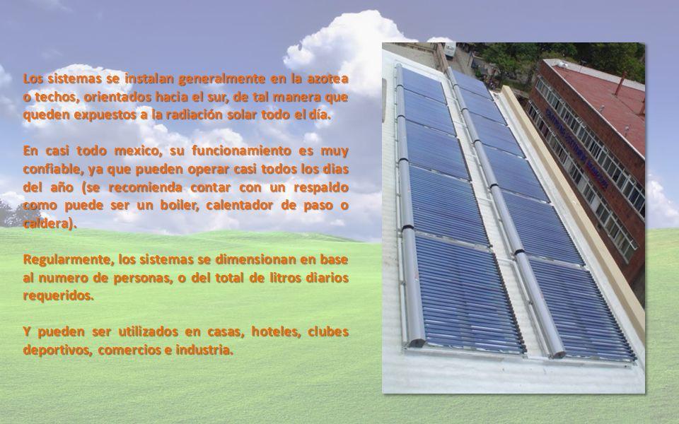 Los sistemas se instalan generalmente en la azotea o techos, orientados hacia el sur, de tal manera que queden expuestos a la radiación solar todo el