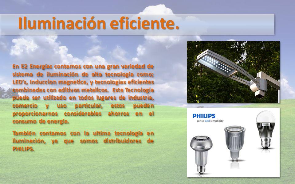 Iluminación eficiente. En E2 Energías contamos con una gran variedad de sistema de iluminación de alta tecnología como; LEDs, Induccion magnetica, y t