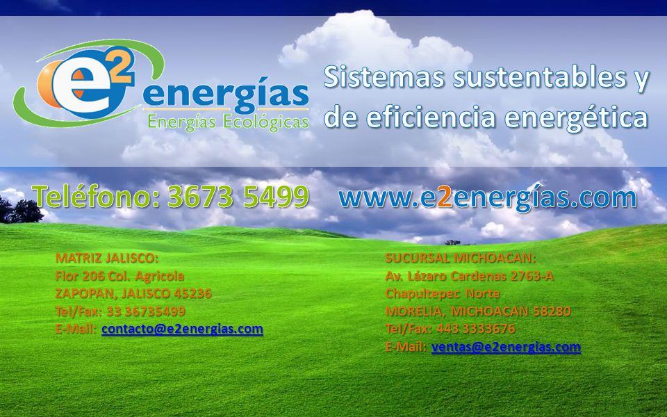 MATRIZ JALISCO: Flor 206 Col. Agricola ZAPOPAN, JALISCO 45236 Tel/Fax: 33 36735499 E-Mail: contacto@e2energias.com E-Mail: contacto@e2energias.com con