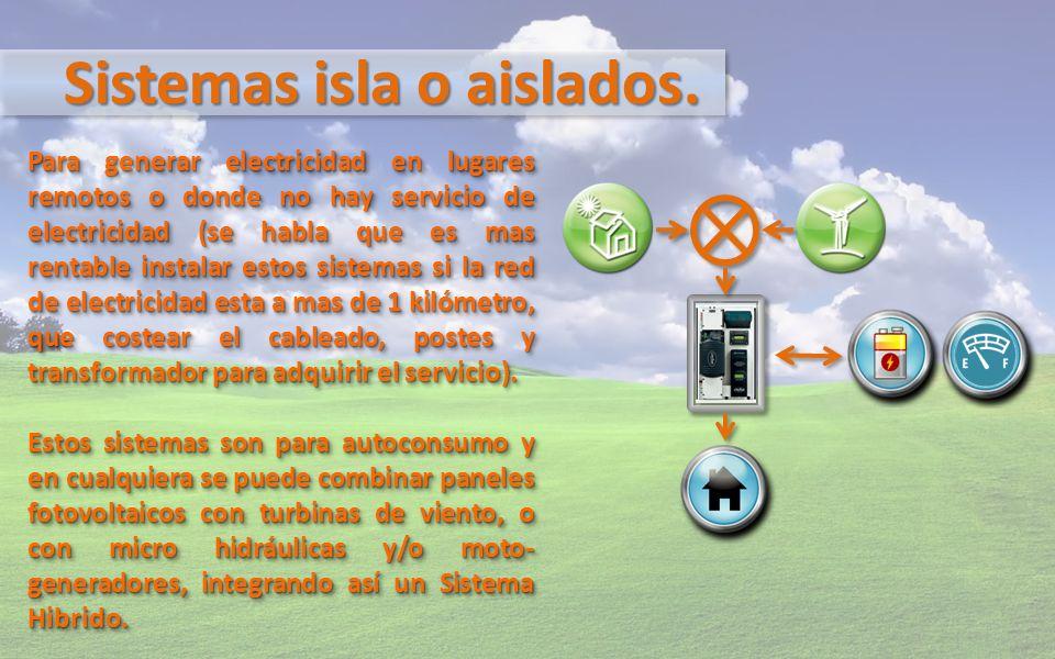 Sistemas isla o aislados. Para generar electricidad en lugares remotos o donde no hay servicio de electricidad (se habla que es mas rentable instalar