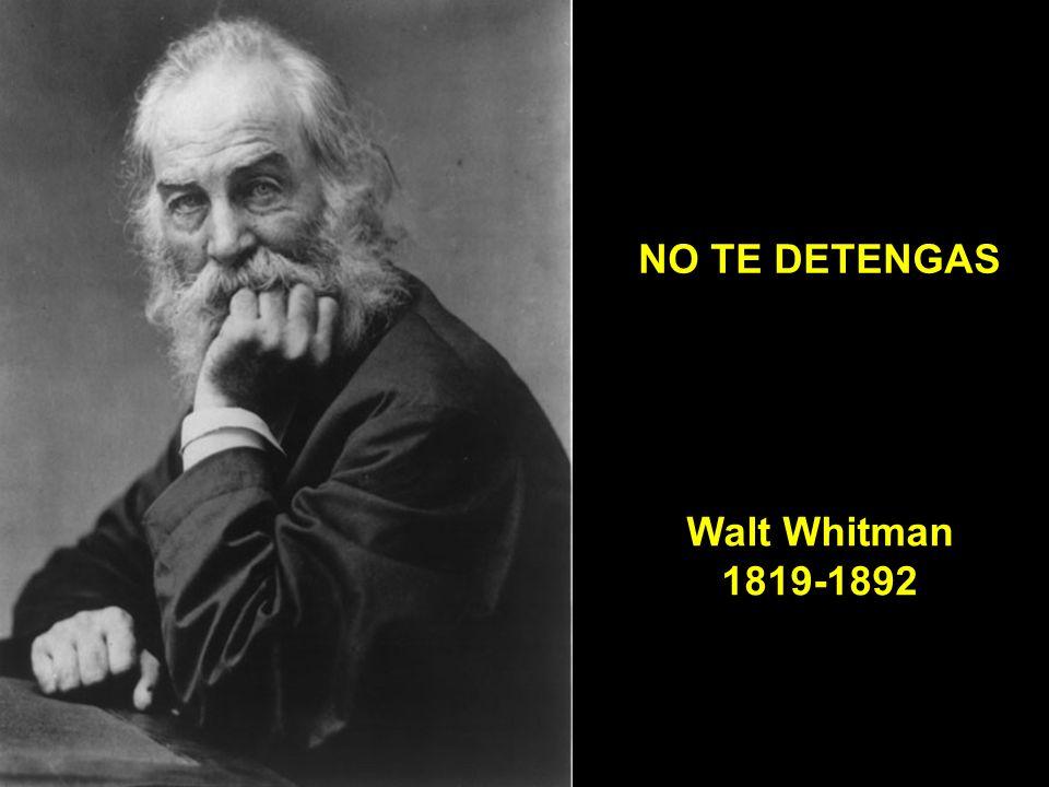 NO TE DETENGAS Walt Whitman 1819-1892