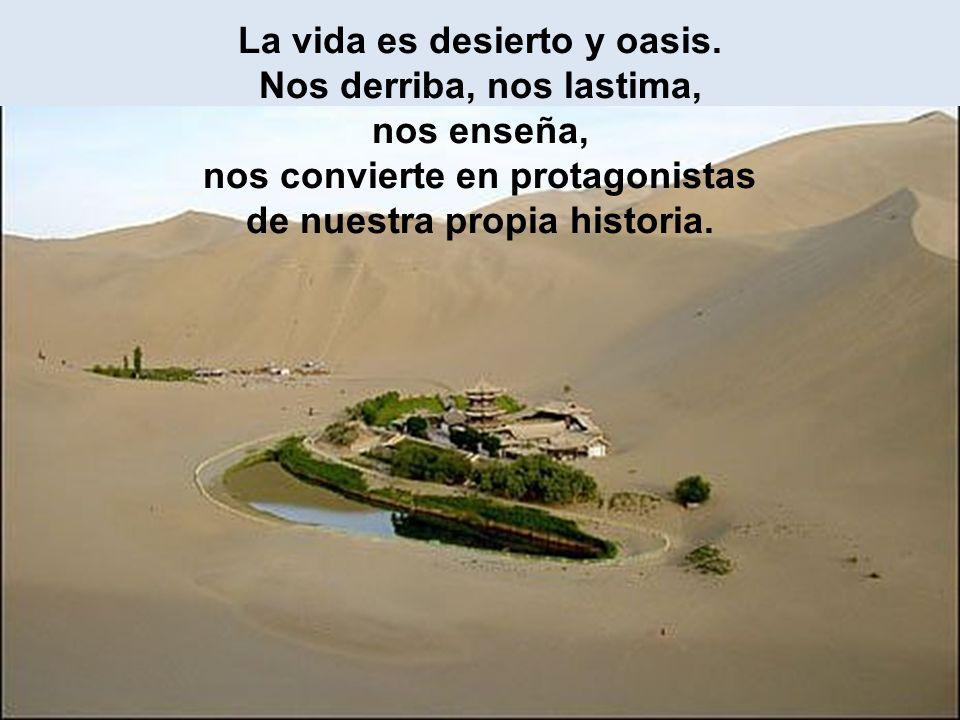 La vida es desierto y oasis.